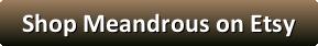 """[image description: A graphic button reading """"Shop Meandrous on Etsy""""]"""